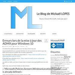 Erreurs lors de la mise à jour des ADMX pour Windows 10 - Le Blog de Mickaël LOPES