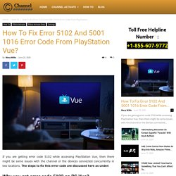 How To Fix Error 5102 And 5001 1016 Error Code From PlayStation Vue?
