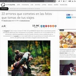 22 errores que cometes en las fotos que tomas de tus viajes