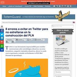 8 errores a evitar en Twitter para construir un verdadero PLN