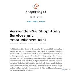 Verwenden Sie Shopfitting Services mit erstaunlichem Blick