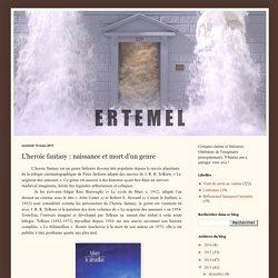 Ertemel: L'heroic fantasy : naissance et mort d'un genre