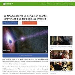 La NASA observe une éruption géante provenant d'un trou noir supermassif