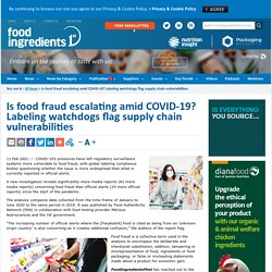 FOODINGREDIENTSFIRST 11/02/21 Is food fraud escalating amid COVID-19? Labeling watchdogs flag supply chain vulnerabilities