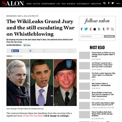 The WikiLeaks Grand Jury and the still escalating War on Whistleblowing - Glenn Greenwald