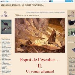 ESPRIT DE L'ESCALIER - II - Un roman allemand : Les grosses orchades, les amples thalamèges..