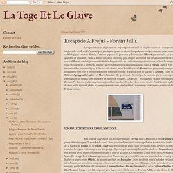 La Toge Et Le Glaive: Escapade A Fréjus - Forum Julii.