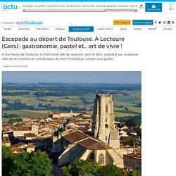 Escapade au départ de Toulouse. À Lectoure (Gers) : gastronomie, pastel et... art de vivre !