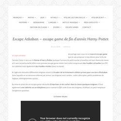 Escape Azkaban – escape game de fin d'année Harry Potter
