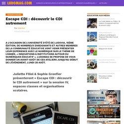Escape CDI : découvrir le CDI autrement – Ludovia Magazine