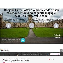 Escape game 6ème Harry by vtourat1 on Genially