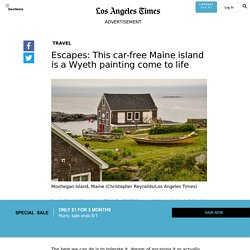 Escapes: This car-free Maine island is a Wyeth painting come to life