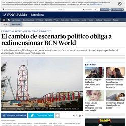 El cambio de escenario político obliga a redimensionar BCN World