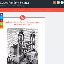 La chute d'eau d'Escher : le mouvement perpétuel en vidéo !