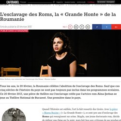 L'esclavage des Roms, la «Grande Honte» de la Roumanie