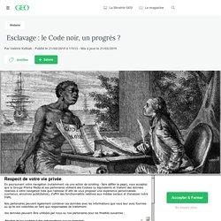Esclavage : le Code noir, un progrès ?...