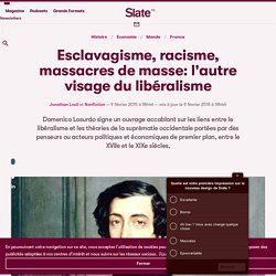 Esclavagisme, racisme, massacres de masse: l'autre visage du libéralisme