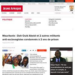 Mauritanie : Dah Ould Abeid et 2 autres militants anti-esclavagistes condamnés à 2 ans de prison - JeuneAfrique.com