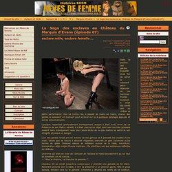 La Saga des esclaves au Château du Marquis d'Evans (épisode 07) - Rêves de femme : Histoires et récits BDSM