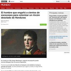El hombre que engañó a cientos de escoceses para colonizar un rincón desolado de Honduras - BBC Mundo
