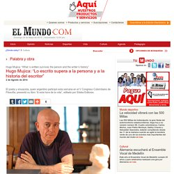 Hugo Mujica: Lo escrito supera a la persona y a la historia del escritor