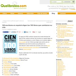 100 escritores en español eligen los 100 libros que cambiaron su vidaBlog de Quelibroleo.com