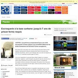 Escroquerie la taxe carbone: jusqu' 7 ans de prison ferme requis