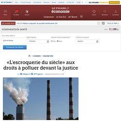 «L'escroquerie du siècle» aux droits à polluer devant la justice