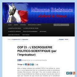 COP 21 : L'ESCROQUERIE POLITICO-SCIENTIFIQUE (par l'Imprécateur)