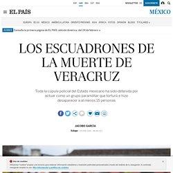 Los escuadrones de la muerte de Veracruz El País 24-02-2018