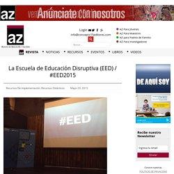 La Escuela de Educación Disruptiva (EED) / #EED2015