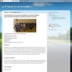La Poesía en la escuela: LA POESIA EN LA ESCUELA PRIMARIA: ESCUELA MARIA AUXILIADORA VEREDA DE ARMENIA NEIRA CALDAS