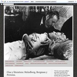 Esculpiendo el tiempo: Cine y literatura: Strindberg, Bergman y Persona.