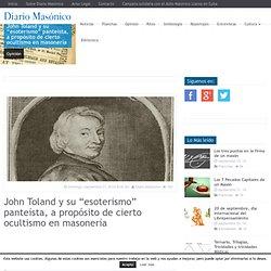 """John Toland y su """"esoterismo"""" panteísta, a propósito de cierto ocultismo en masonería"""