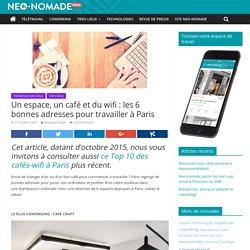 Un espace, un café et du wifi : les 6 bonnes adresses pour travailler à Paris - Neo-nomade news