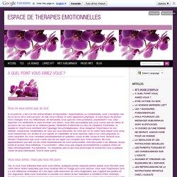 A QUEL POINT VOUS AIMEZ-VOUS ? - ESPACE DE THERAPIES EMOTIONNELLES