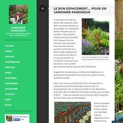 Le bon espacement… pour un jardinier paresseux