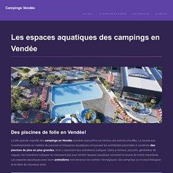 Espaces aquatiques dans les campings vendée