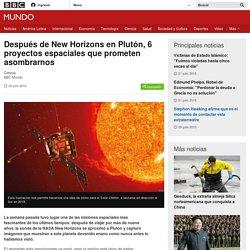 Después de New Horizons en Plutón, 6 proyectos espaciales que prometen asombrarnos - BBC Mundo