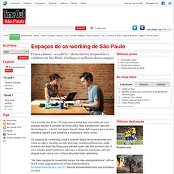 Espaços de co-working de São Paulo - Features - Na cidade - Time Out São Paulo