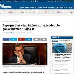 Espagne : les cinq tâches qui attendent le gouvernement Rajoy II