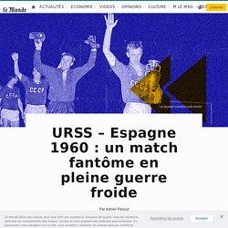 URSS – Espagne 1960: un match fantôme en pleine guerre froide