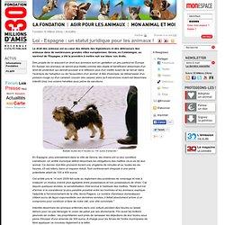 30 MILLIONS D'AMIS 04/05/09 Loi - Espagne : un statut juridique pour les animaux !