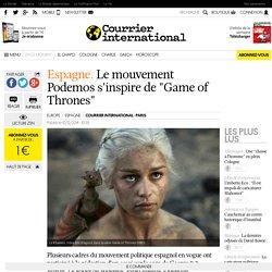 "ESPAGNE. Le mouvement Podemos s'inspire de ""Game of Thrones"""