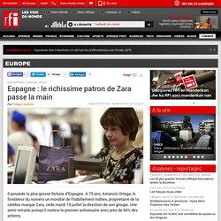 Espagne : le richissime patron de Zara passe la main - Europe