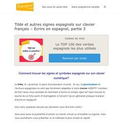 Tilde et autres signes espagnols sur clavier français - Ecrire en espagnol, partie 3