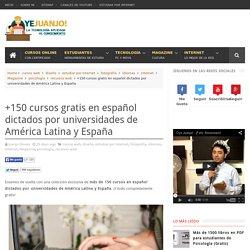 +150 cursos gratis en español dictados por universidades de América Latina y España