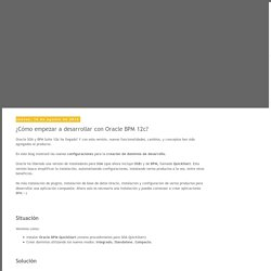 SOA/BPM en español: ¿Cómo empezar a desarrollar con Oracle BPM 12c?