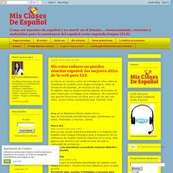 Mis Clases de Español: Sin estos enlaces no puedes enseñar español: los mejores sitios de la web para ELE