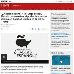 """""""¿Hablas español?"""": el viaje de BBC Mundo para mostrar el poder de nuestro idioma en Estados Unidos en la era de Trump"""
